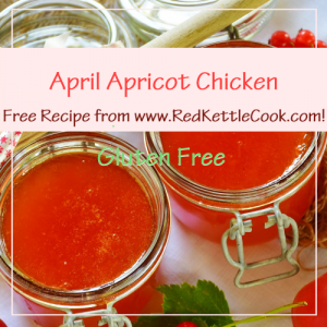 April Apricot Chicken Free Recipe from RedKettleCook.com!