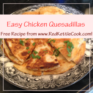 Easy Chicken Quesadillas Free Recipe from RedKettleCook.com!