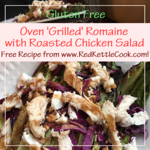 Oven 'Grilled' Romaine with Roasted Chicken Salad Free Recipe from RedKettleCook.com!