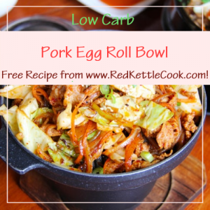 Pork Egg Roll Bowl Free Recipe from RedKettleCook.com!