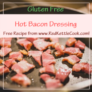 Hot Bacon Dressing Free Recipe from www.RedKettleCook.com!