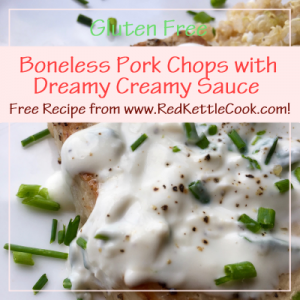 Boneless Pork Chops with Dreamy Creamy Sauce Free Recipe from RedKettleCook.com!