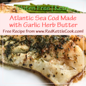Atlantic Sea Cod Made with Garlic Herb Butter Free Recipe from RedKettleCook.com!