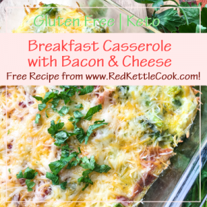 Breakfast Casserole with Bacon & Cheese Free Recipe from RedKettleCook.com!