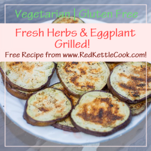 Fresh Herbs & Eggplant Grilled! Free Recipe from RedKettleCook.com!