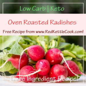 Oven Roasted Radishes Free Recipe from RedKettleCook.com!
