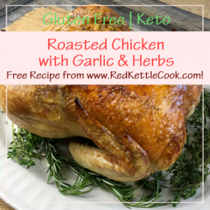 Roasted Chicken with Garlic & Herbs Free Recipe from RedKettleCook.com!
