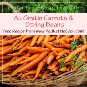 Au Gratin Carrots & String Beans Free Recipe from RedKettleCook.com!
