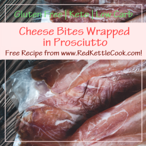 Cheese Bites Wrapped in Prosciutto Free Recipe from RedKettleCook.com!
