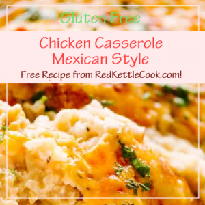 Chicken Casserole Mexican Style Free Recipe from RedKettleCook.com!