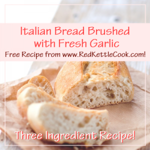 Italian Bread Brushed with Fresh Garlic Free Recipe from RedKettleCook.com!
