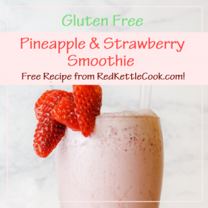 Pineapple & Strawberry Smoothie Free Recipe from RedKettleCook.com!