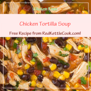 Chicken Tortilla Soup Free Recipe from RedKettleCook.com!