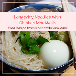 Longevity Noodles with Chicken Meatballs Free Recipe from RedKettleCook.com!