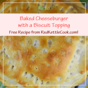 Baked Cheeseburger with a Biscuit Topping Free Recipe from RedKettleCook.com!